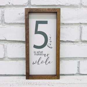 """5 is What Makes us Whole"" Wooden Family Number Sign"