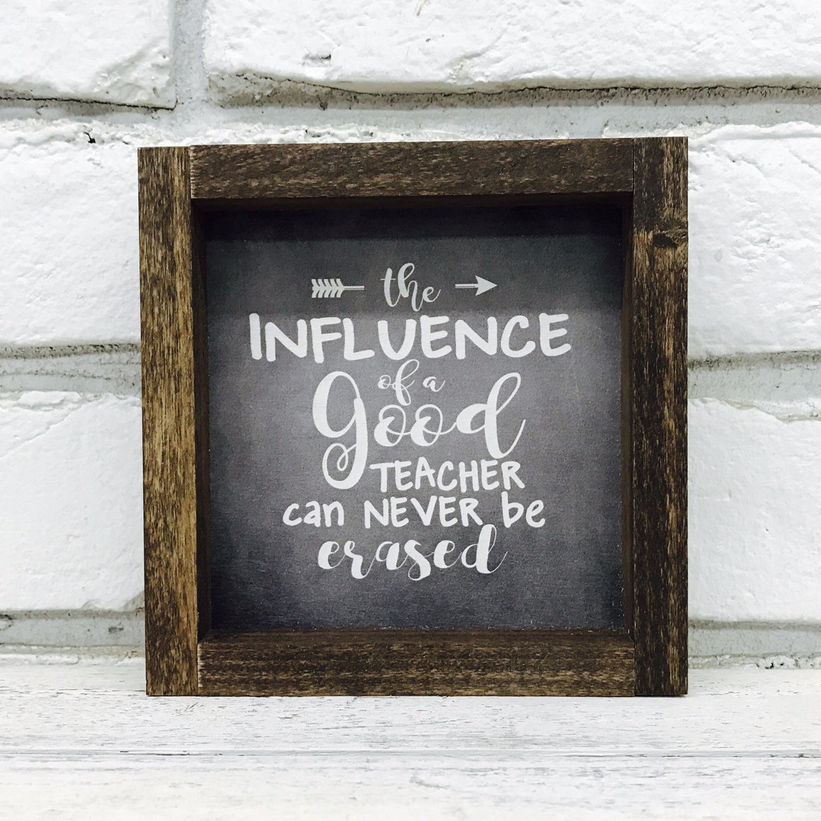 """The Influence of a Good Teacher Can Never Be Erased"" 1"" Wooden Framed Sign"