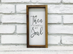 """Then Sings My Soul"" Wooden Sign"