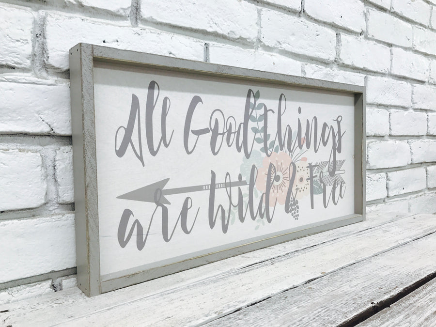 """All Good Things are Wild & Free"" Wooden Sign"