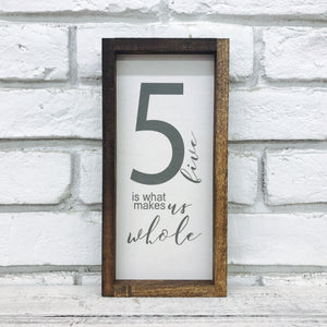 Five 5 is What Makes Us Whole Wood