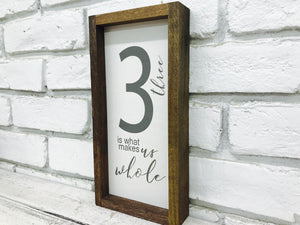 Three 3 is What Makes Us Whole Wood