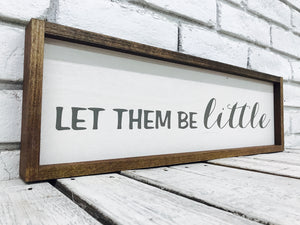 Let Them Be Little Wood Sign