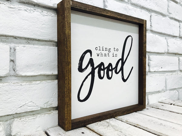 Cling To What is Good Wood Sign