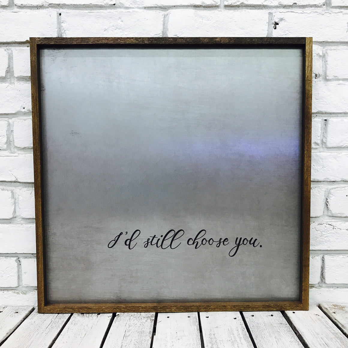 """I'd Still Choose You"" Tin Sign"