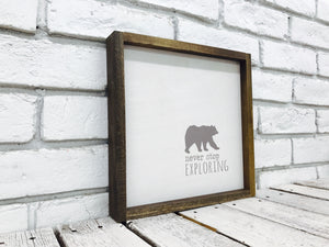 """Never Stop Exploring"" Bear Wooden Sign"