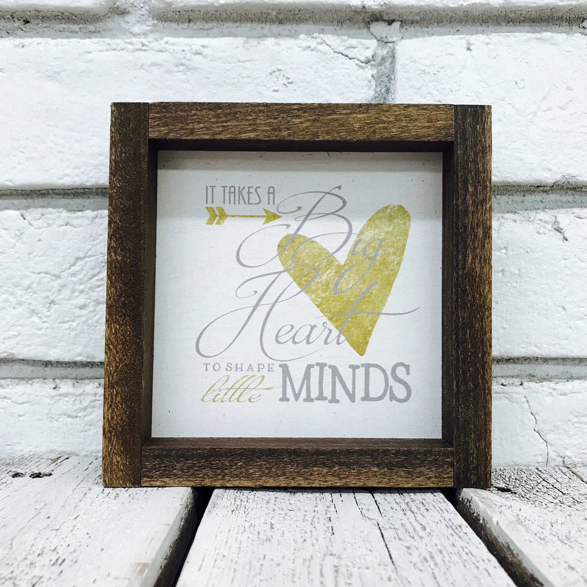 """It Takes a Big Heart to Shape Little Minds"" Wooden Sign"