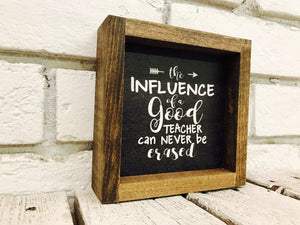 """The Influence of a Good Teacher Can Never Be Erased"" Wooden Sign"
