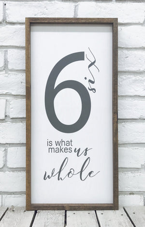 Six 6 is What Makes Us Whole Wood