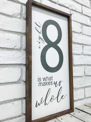 Eight 8 is What Makes Us Whole Wood