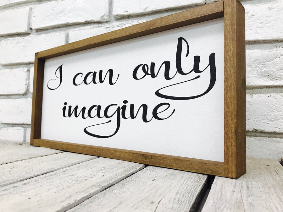 """I Can Only Imagine"" Wooden Farmhouse Sign"