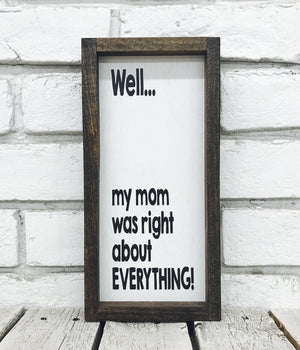 """Mom Was Right About Everything"" Wooden Farmhouse Sign"