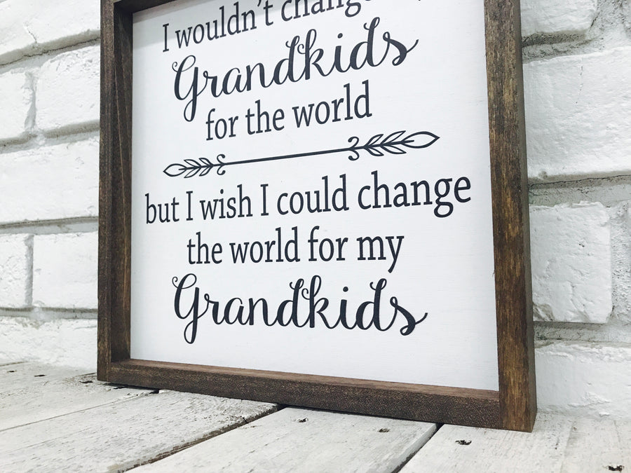 Change World for My Grandkids Wood Sign