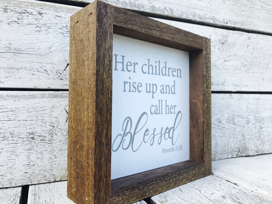 """Her Children Rise Up and Call Her Blessed"" Wooden Farmhouse Sign"