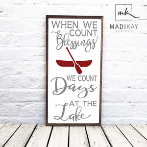 """When We Count our Blessings We Count Days at The Lake"" Wooden Sign"