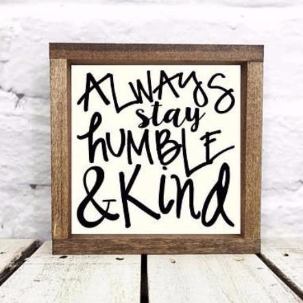 "Always Stay Humble and Kind Wood Sign with 1"" walnut frame-Retail"