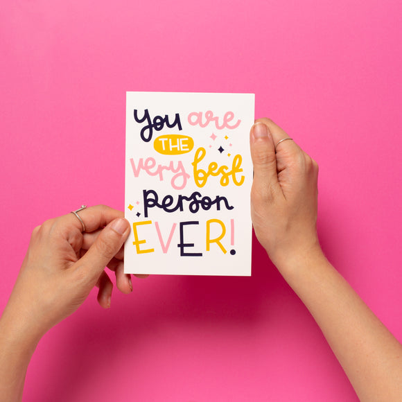'You Are The Very Best Person Ever' Card