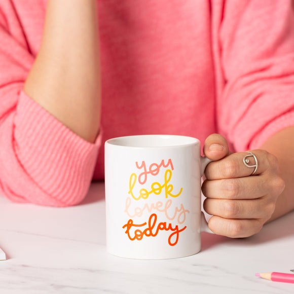 You Look Lovely Today - Mug