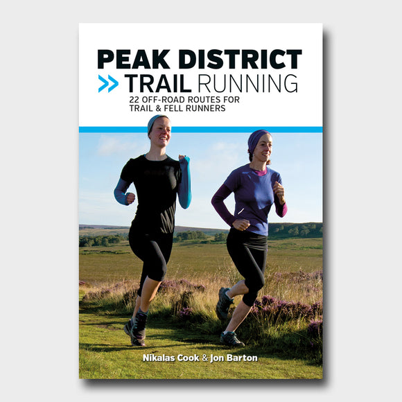 Peak District Trail Running: 22 off-road routes for trail and fell runners