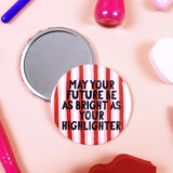May Your Future Be As Bright As Your Highlighter - Pocket Mirror