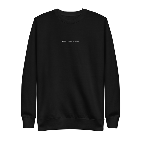 Will You Shut Up Man Fleece Pullover (Embroidered)