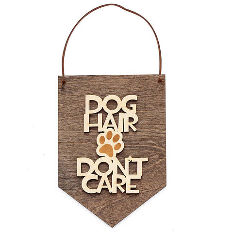 Dog Hair Don't Care Wood Banner