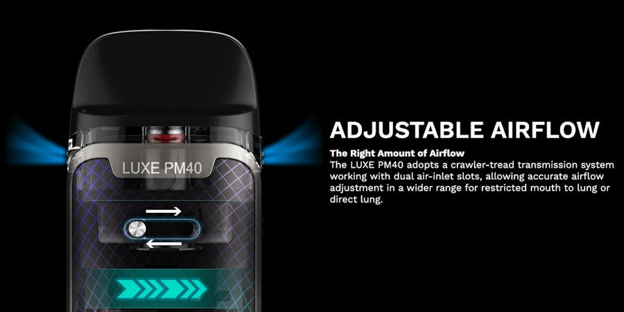 Vaporesso Luxe PM40 Vape Pod Kit adapts a crawler-tread transmission system working with dual air-inlet slots allowing accurate airflow adjustment in a wider range for restricted mouth to lung or direct to lung