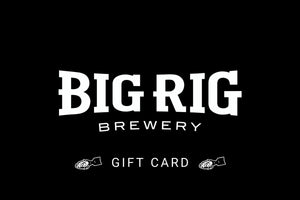 Big Rig Brewery Gift Card