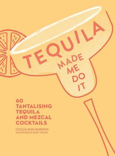 Tequila Made Me Do It - Cecilia Rios Murrieta