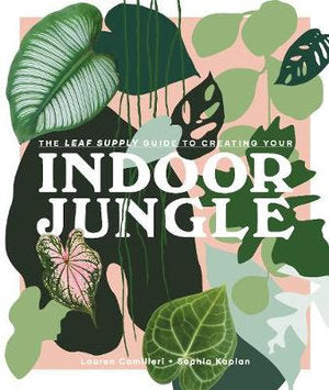 The Leaf Supply Guide To Creating Your Indoor Jungle - Lauren Camilleri