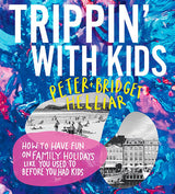 Trippin' With Kids - Peter & Bridget Helliar