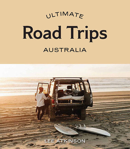 Ultimate Road Trip: Australia - Lee Atkinson