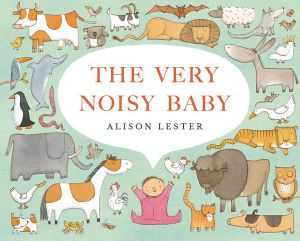 Very Noisy Baby - Alison Lester