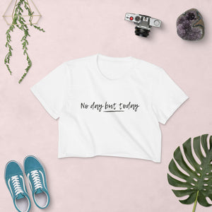 No Day but Today Women's Crop Top