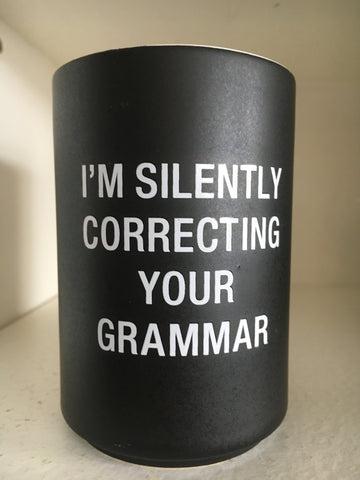 I am Silently Correcting Your Grammar -Pencil Cup