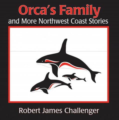 Orca's Family and More Northwest Coast Stories