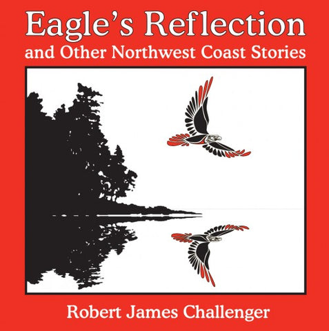 Eagle's Reflection and Other Northwest Coast Stories