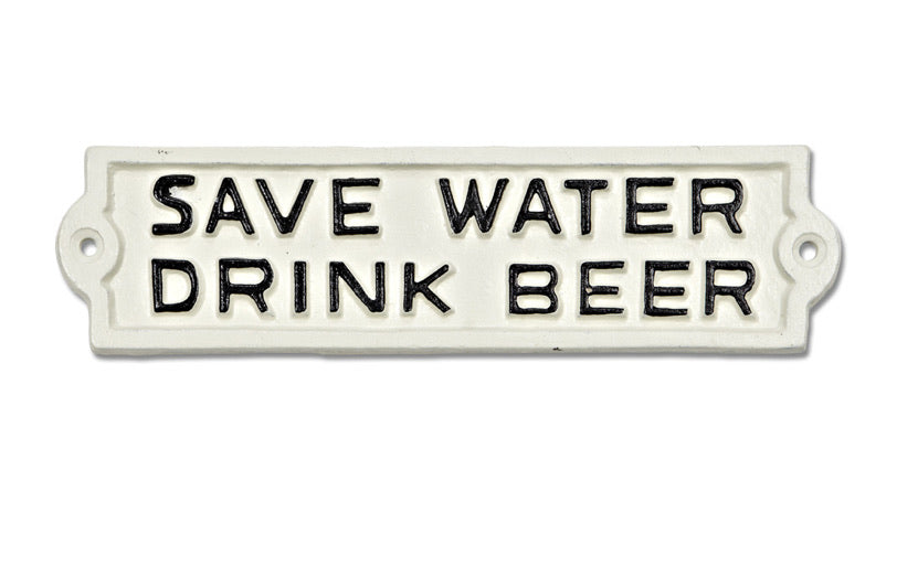 Save Water Drink Beer Sign - White
