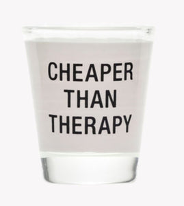 Cheaper Than Therapy Shot Glass
