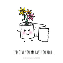 Load image into Gallery viewer, I'd Give You My Last Loo Roll Greeting Card by Alice Johnson Artwork