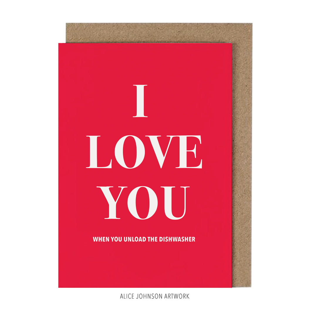 I LOVE YOU when you unload the dishwasher by Alice Johnson Artwork