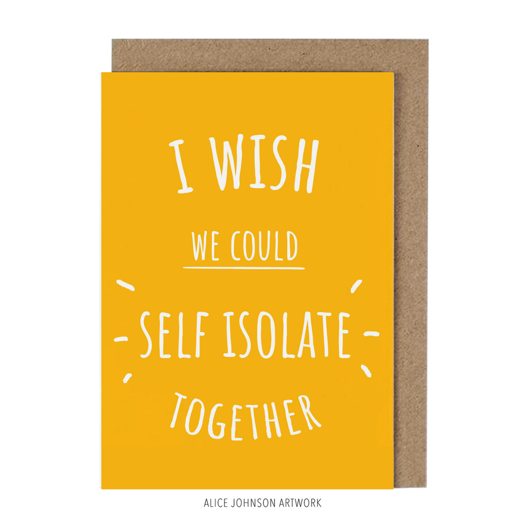 I Wish We Could Self Isolate Together Greeting Card by Alice Johnson Artwork