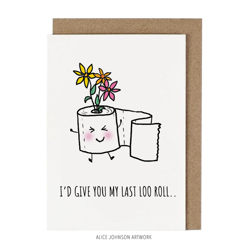 I'd Give You My Last Loo Roll Greeting Card by Alice Johnson Artwork