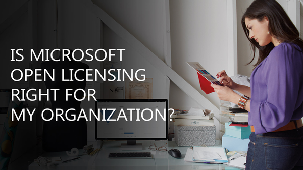 Fundamentals of Microsoft Open Licensing - Is it right for your organization?