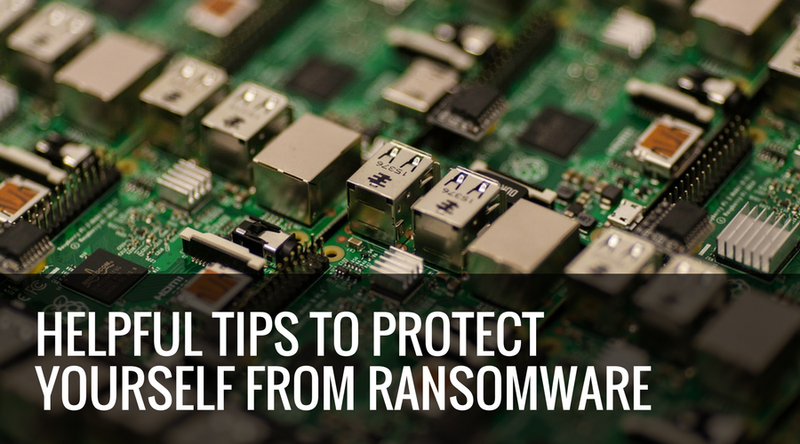 Helpful Tips to Protect Yourself from Ransomware