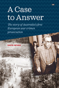 A Case to Answer The story of Australia's first European war crimes prosecution