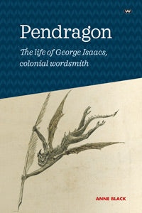 Pendragon The life of George Isaacs, colonial wordsmith