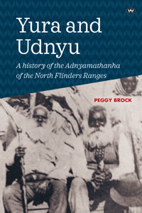 Yura and Udnyu A history of the Adnyamathanha of the North Flinders Ranges
