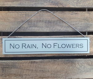 NO RAIN, NO FLOWERS - Handmade Wooden Decorative Sign