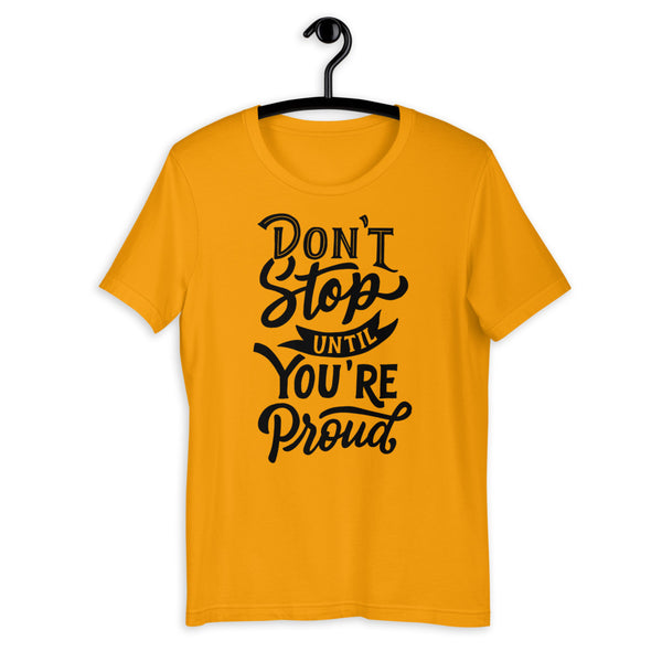 Don't Stop Until You Are Proud Short-Sleeve T-Shirt